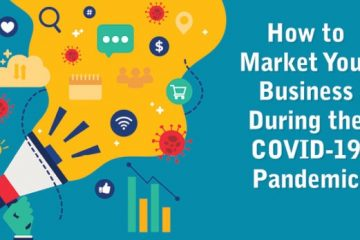 How to Market Your Business During the COVID-19 Pandemic